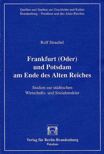 Frankfurt (Oder) und Potsdam am Ende des Alten Reiches
