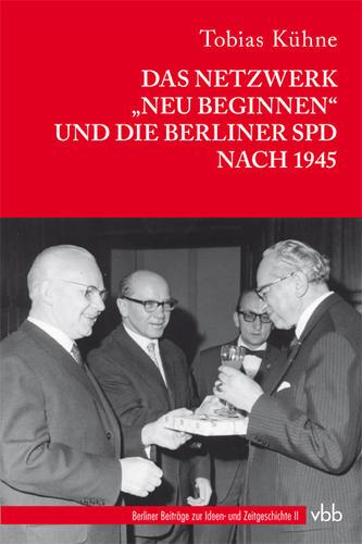 """Das Netzwerk """"Neu Beginnen"""" und die Berliner SPD nach 1945"""