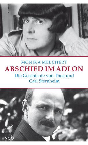 Abschied im Adlon. Die Geschichte von Thea und Carl Sternheim