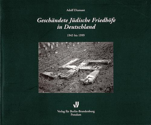 Geschändete jüdische Friedhöfe in Deutschland 1945 bis 1999