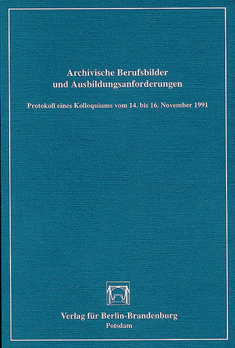 Archivische Berufsbilder und Ausbildungsanforderungen
